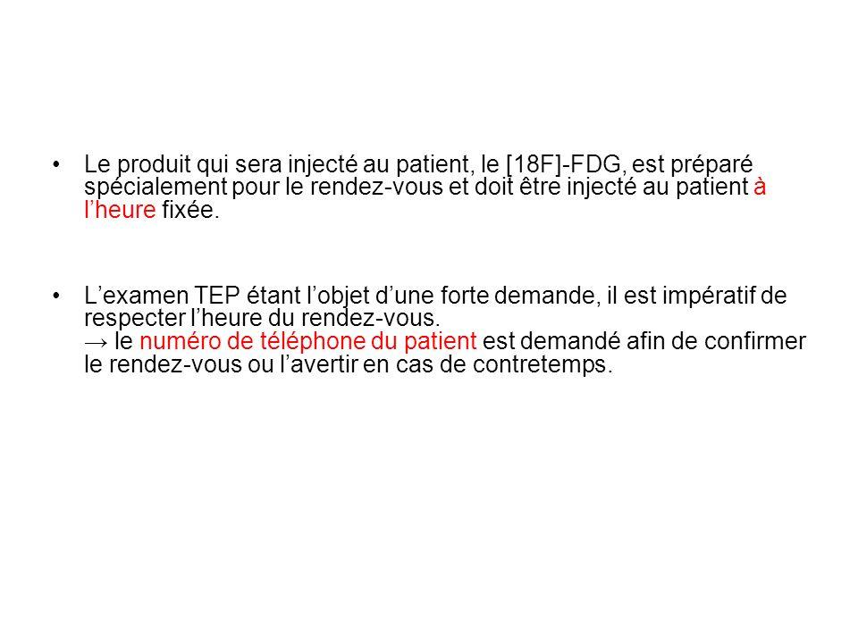 Le produit qui sera injecté au patient, le [18F]-FDG, est préparé spécialement pour le rendez-vous et doit être injecté au patient à l'heure fixée.